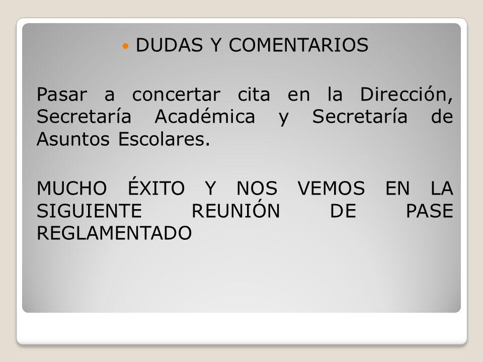 DUDAS Y COMENTARIOS Pasar a concertar cita en la Dirección, Secretaría Académica y Secretaría de Asuntos Escolares.