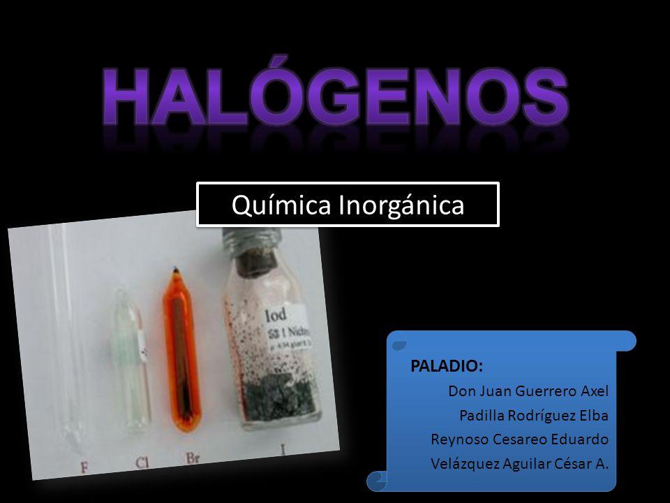 Halógenos Química Inorgánica PALADIO: Don Juan Guerrero Axel