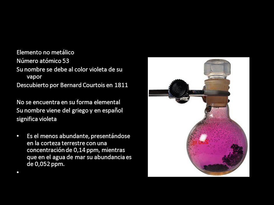 Elemento no metálico Número atómico 53. Su nombre se debe al color violeta de su vapor. Descubierto por Bernard Courtois en 1811.
