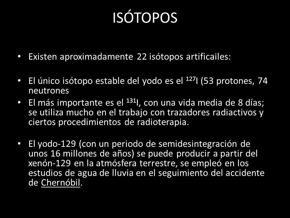 ISÓTOPOS Existen aproximadamente 22 isótopos artificailes: