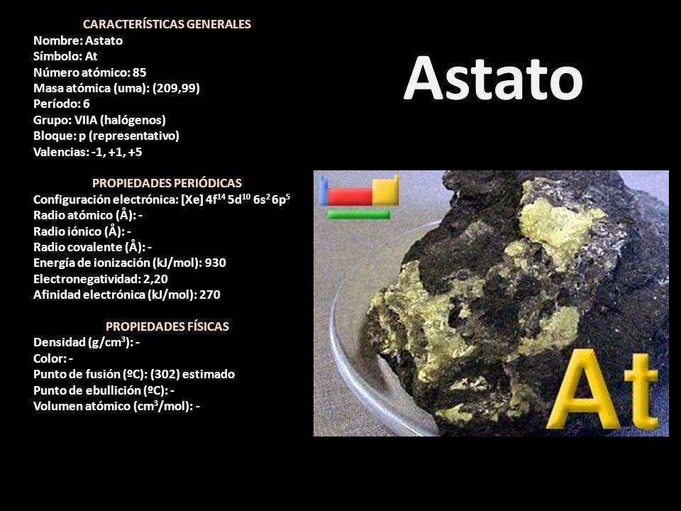Astato CARACTERÍSTICAS GENERALES Nombre: Astato Símbolo: At