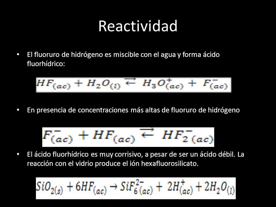 Reactividad El fluoruro de hidrógeno es miscible con el agua y forma ácido fluorhídrico: