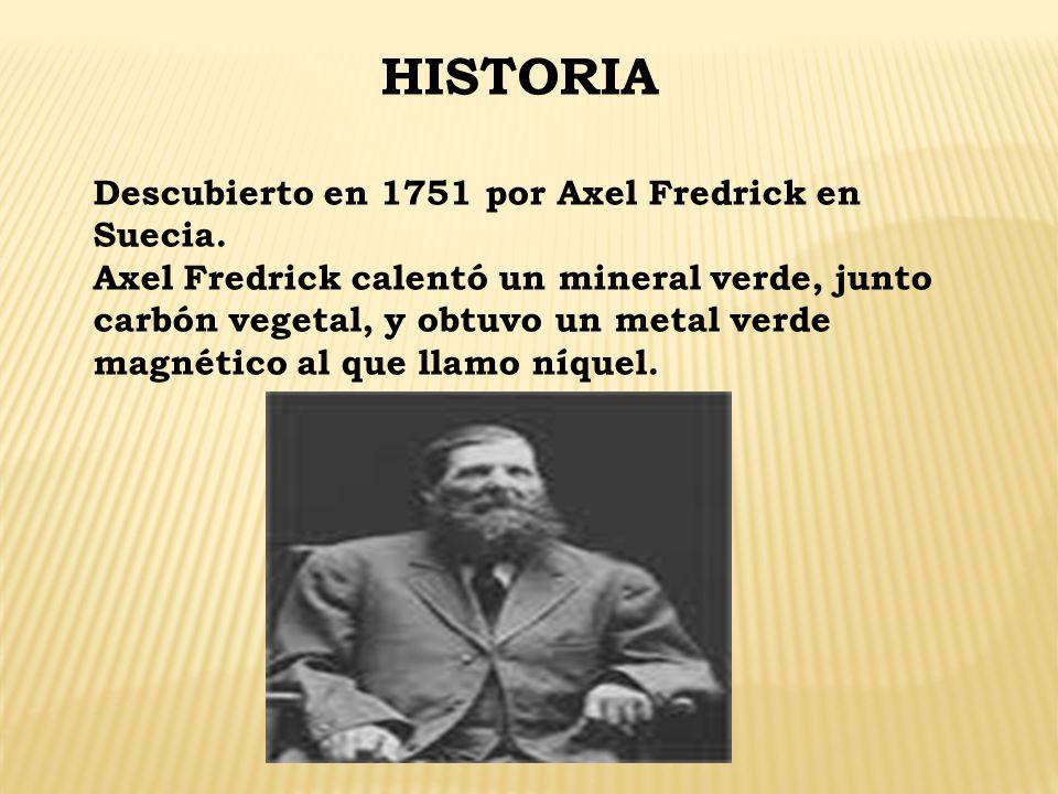 HISTORIA Descubierto en 1751 por Axel Fredrick en Suecia.