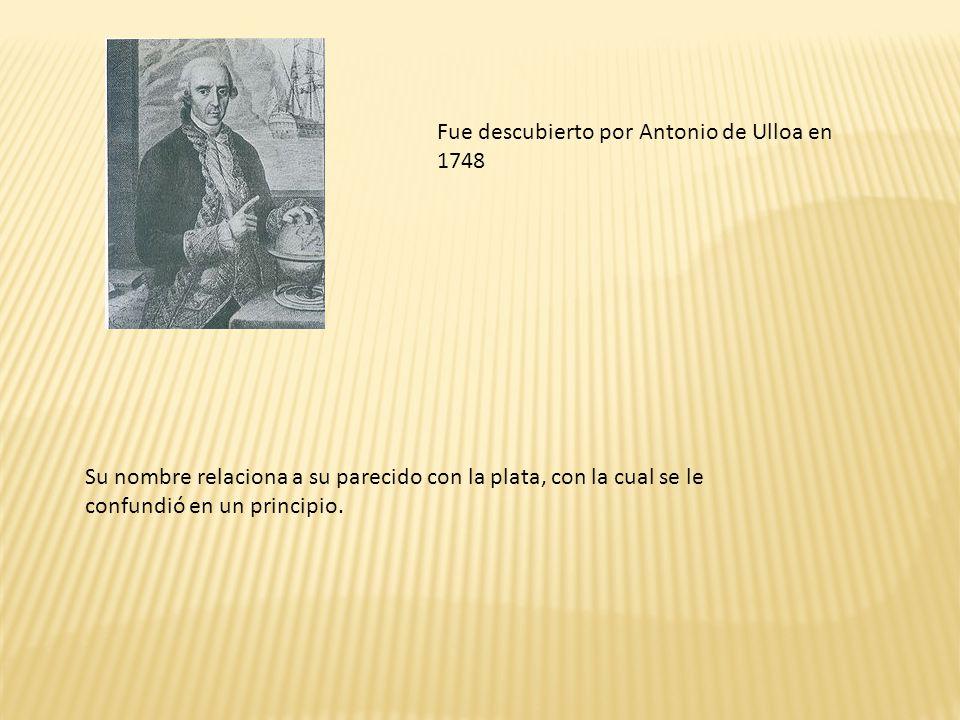 Fue descubierto por Antonio de Ulloa en 1748