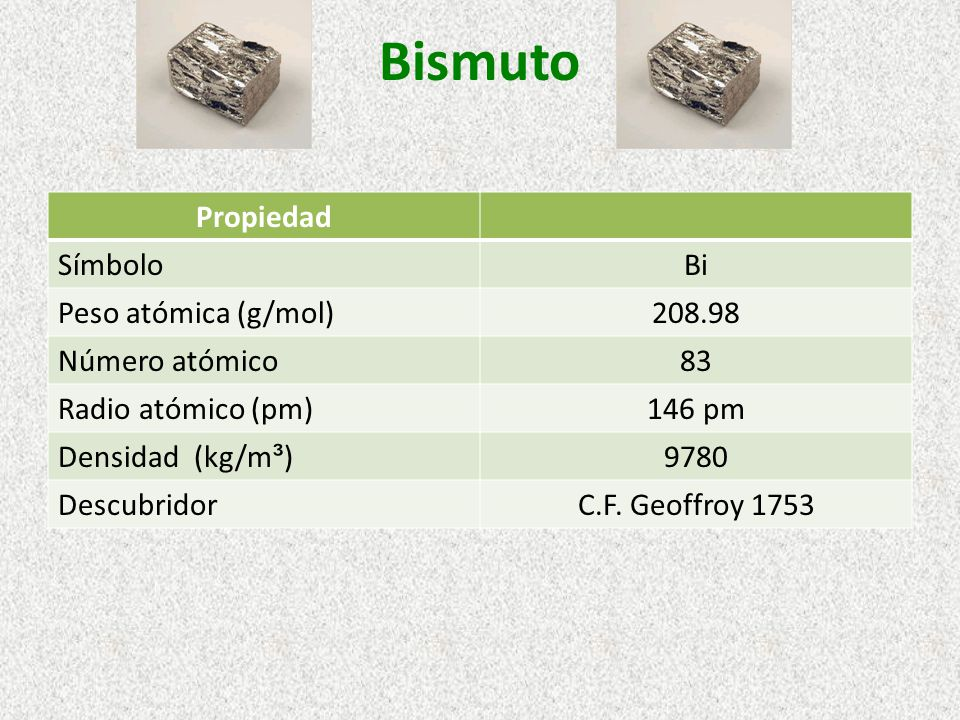 Bismuto Propiedad Símbolo Bi Peso atómica (g/mol) 208.98