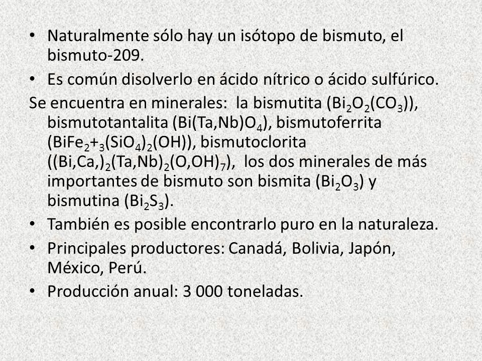 Naturalmente sólo hay un isótopo de bismuto, el bismuto-209.