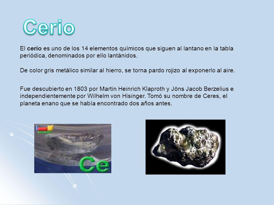 Cerio El cerio es uno de los 14 elementos químicos que siguen al lantano en la tabla periódica, denominados por ello lantánidos.