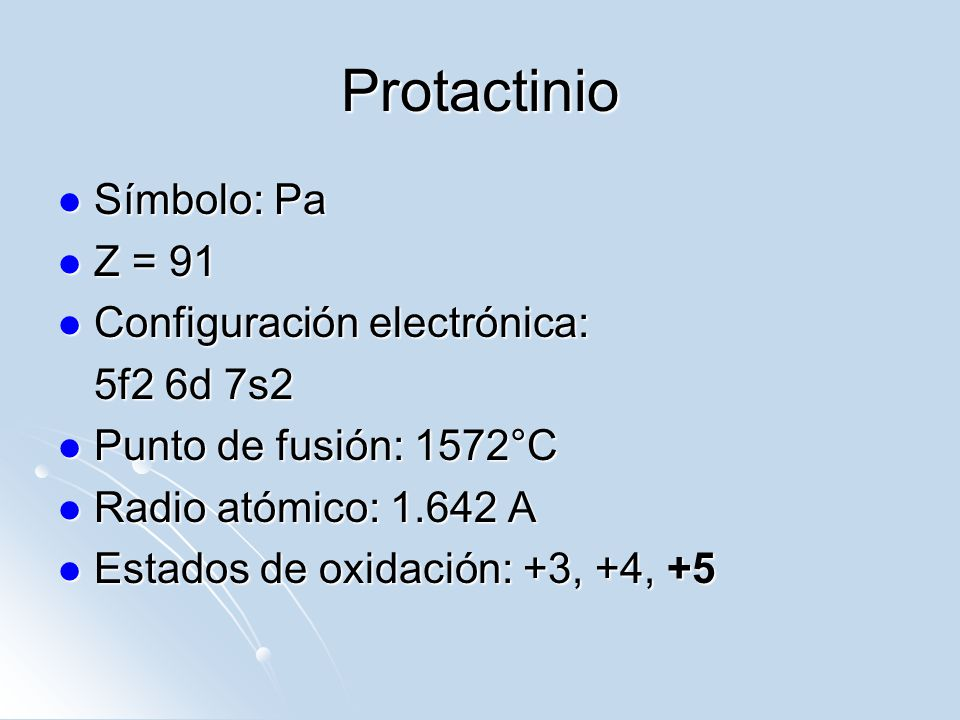 Protactinio Símbolo: Pa Z = 91 Configuración electrónica: 5f2 6d 7s2