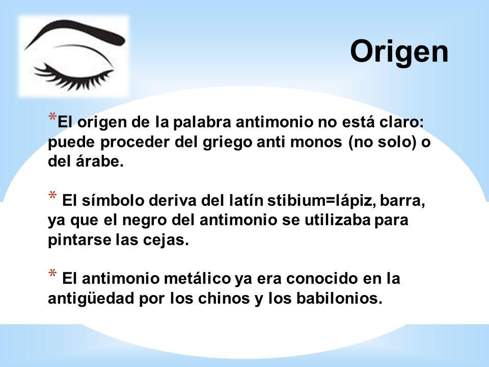 4242 Origen. El origen de la palabra antimonio no está claro: puede proceder del griego anti monos (no solo) o del árabe.