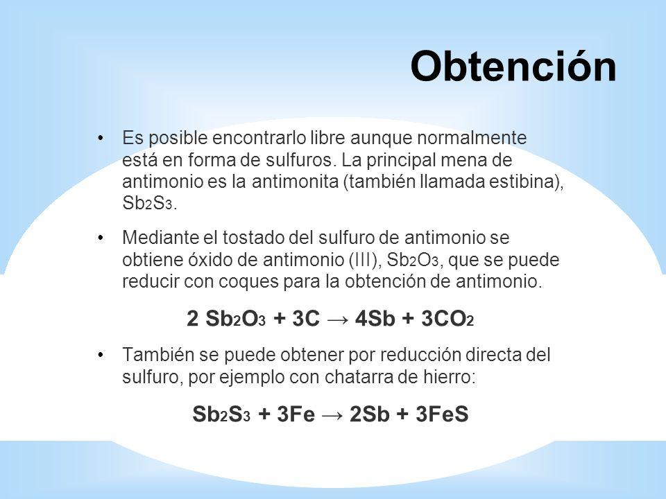 Obtención 2 Sb2O3 + 3C → 4Sb + 3CO2 Sb2S3 + 3Fe → 2Sb + 3FeS