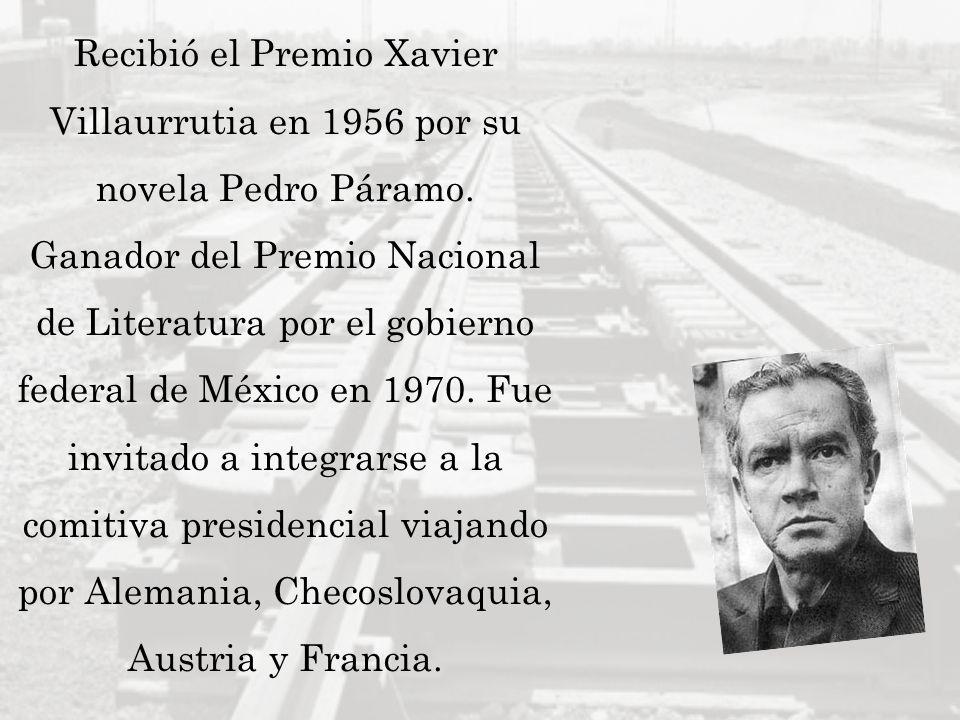 Recibió el Premio Xavier Villaurrutia en 1956 por su novela Pedro Páramo.