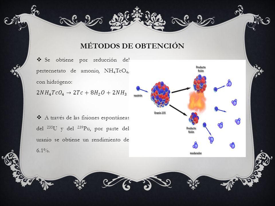 Métodos de obtención Se obtiene por reducción del pertecnetato de amonio, NH4TcO4, con hidrógeno: 2𝑁 𝐻 4 𝑇𝑐 𝑂 4 →2𝑇𝑐+8 𝐻 2 𝑂+2𝑁 𝐻 3.