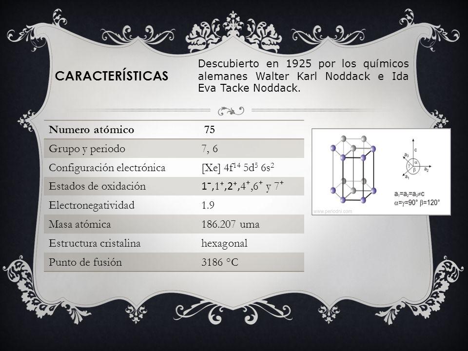 CARACTERÍSTICAS Numero atómico 75 Grupo y periodo 7, 6