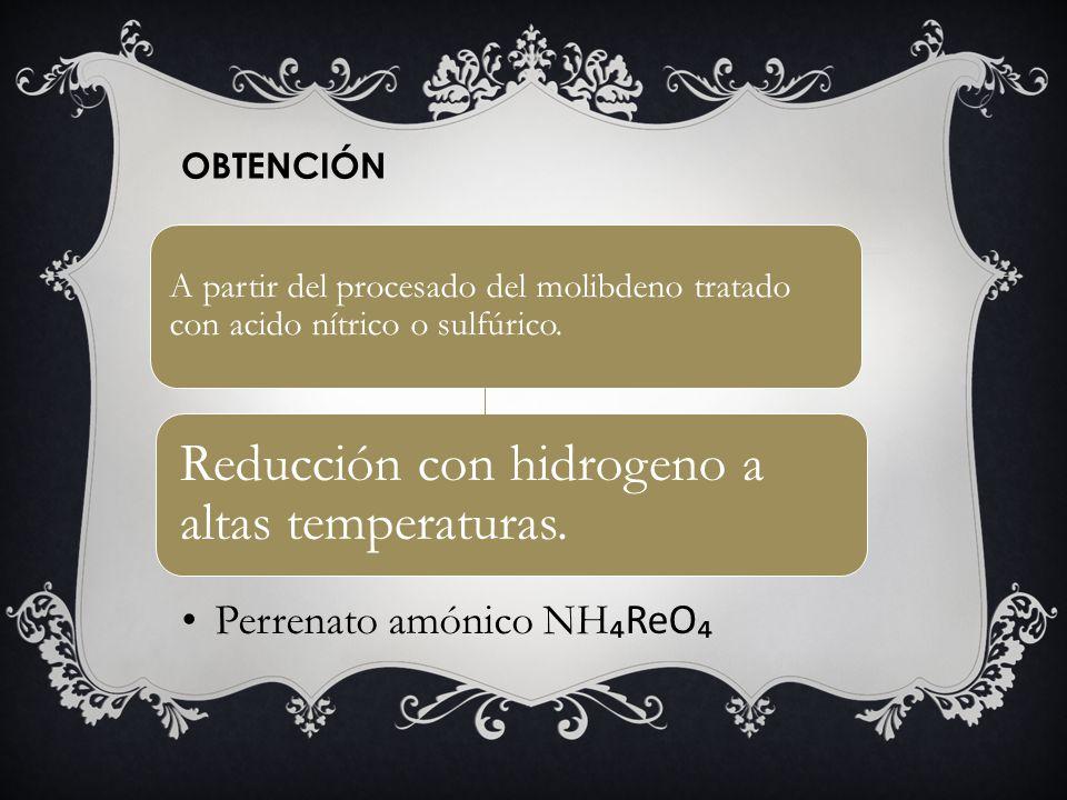Reducción con hidrogeno a altas temperaturas.