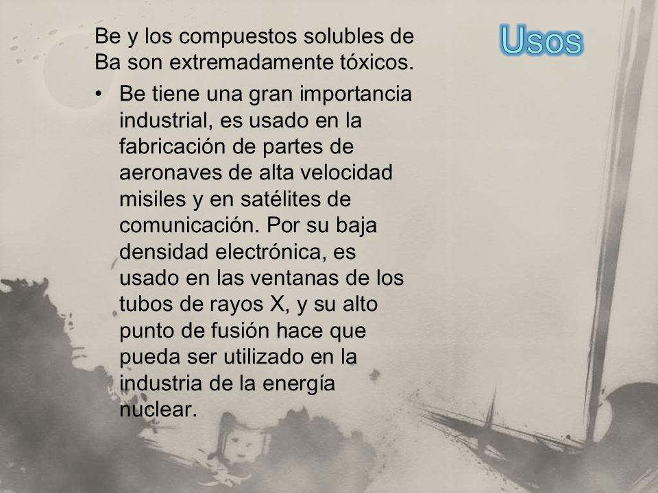Usos Be y los compuestos solubles de Ba son extremadamente tóxicos.