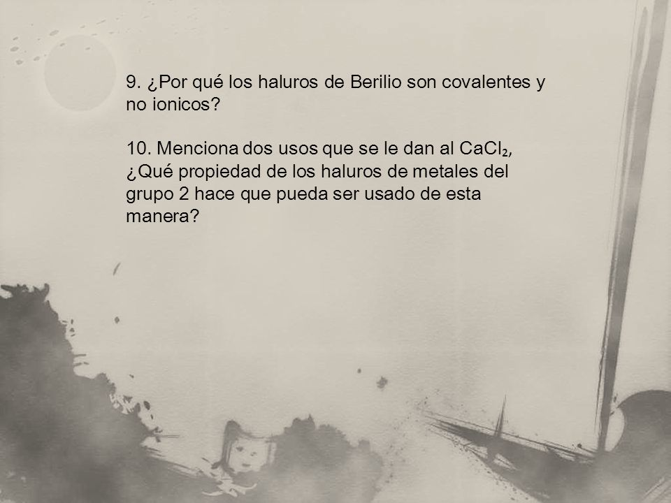 9. ¿Por qué los haluros de Berilio son covalentes y no ionicos