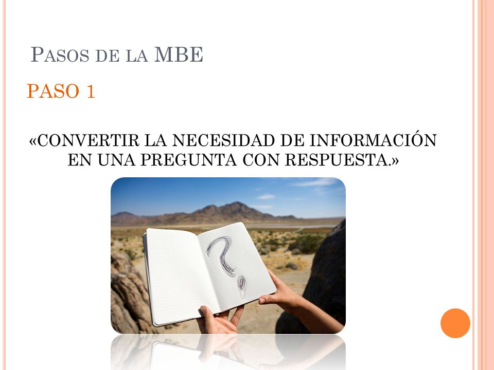 «CONVERTIR LA NECESIDAD DE INFORMACIÓN EN UNA PREGUNTA CON RESPUESTA.»