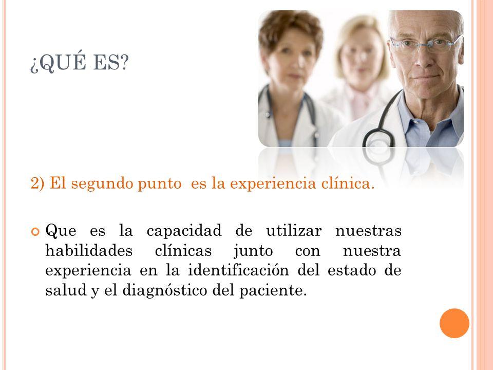 ¿QUÉ ES 2) El segundo punto es la experiencia clínica.