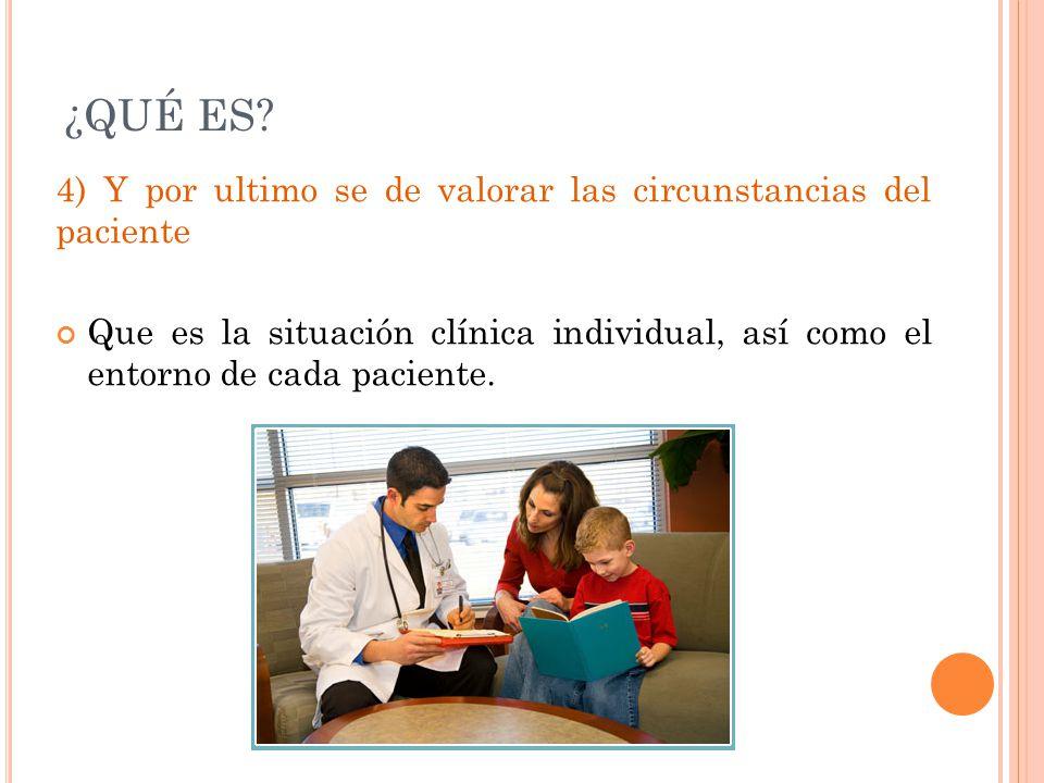 ¿QUÉ ES 4) Y por ultimo se de valorar las circunstancias del paciente