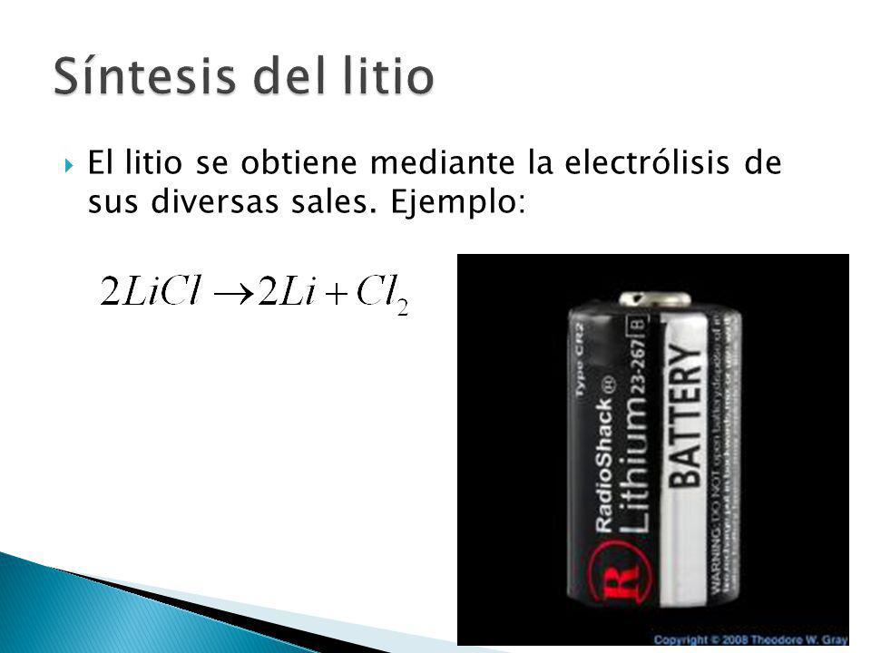 Síntesis del litio El litio se obtiene mediante la electrólisis de sus diversas sales. Ejemplo: