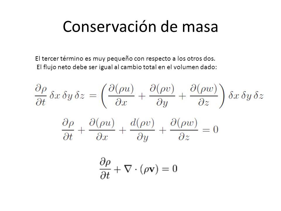 Conservación de masa El tercer término es muy pequeño con respecto a los otros dos.