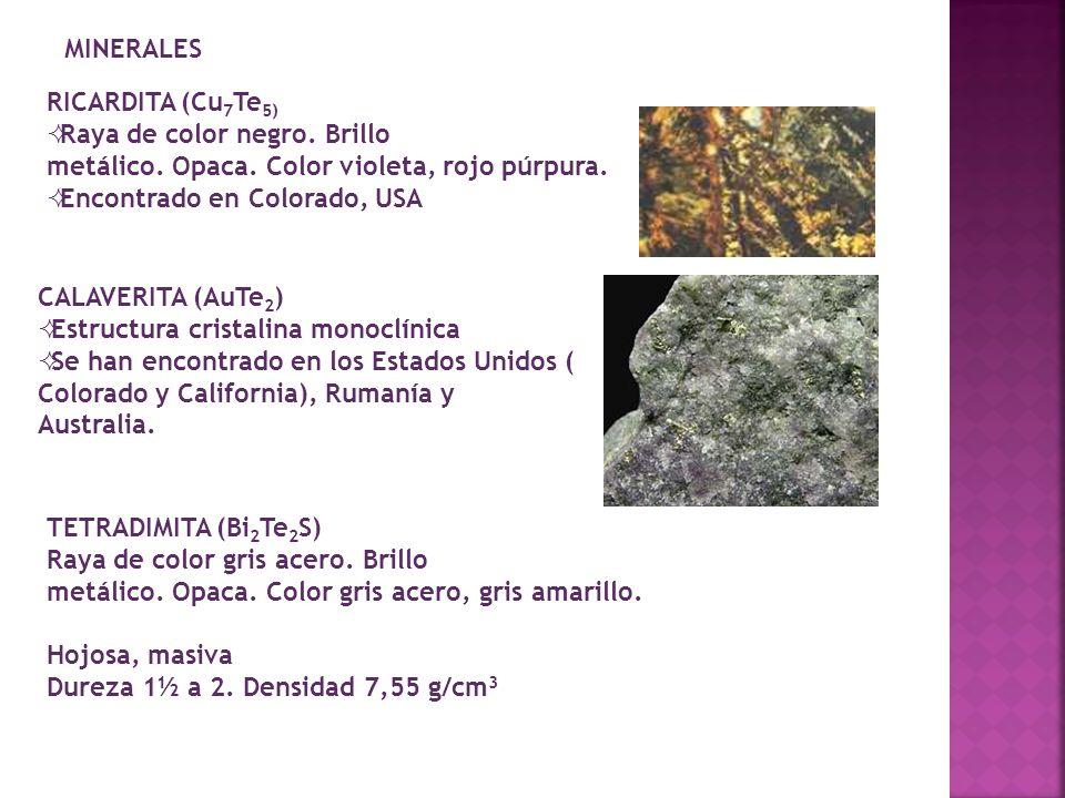 MINERALES RICARDITA (Cu7Te5) Raya de color negro. Brillo metálico. Opaca. Color violeta, rojo púrpura.