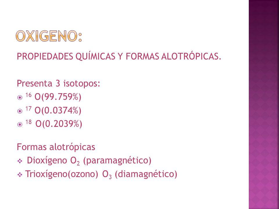 Oxigeno: Propiedades químicas y formas alotrópicas.