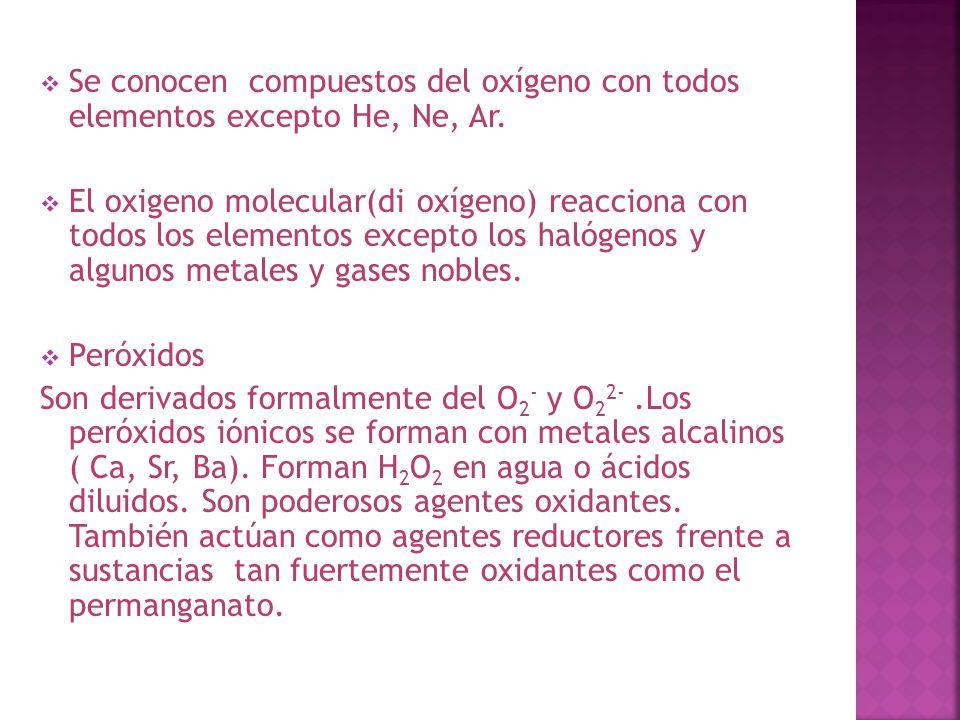 Se conocen compuestos del oxígeno con todos elementos excepto He, Ne, Ar.