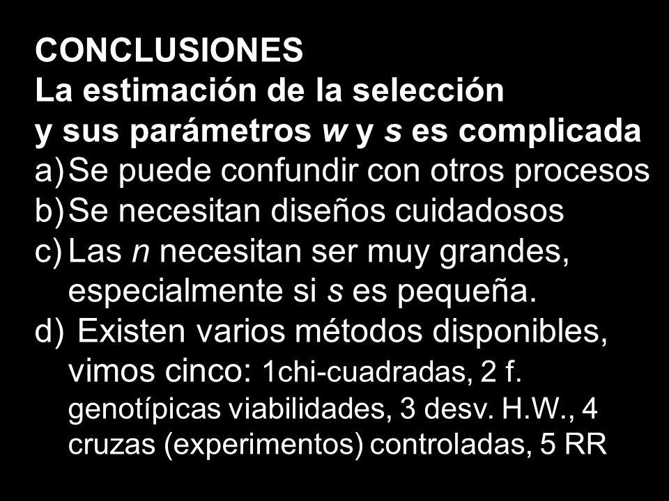 CONCLUSIONES La estimación de la selección. y sus parámetros w y s es complicada. Se puede confundir con otros procesos.
