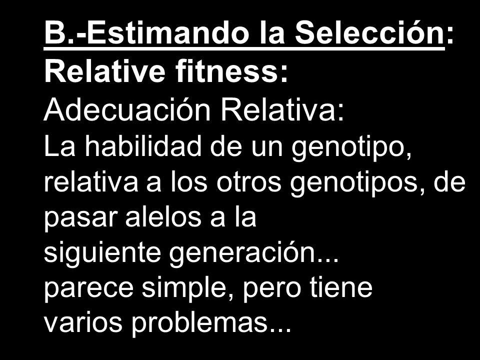 B.-Estimando la Selección: Relative fitness: Adecuación Relativa:
