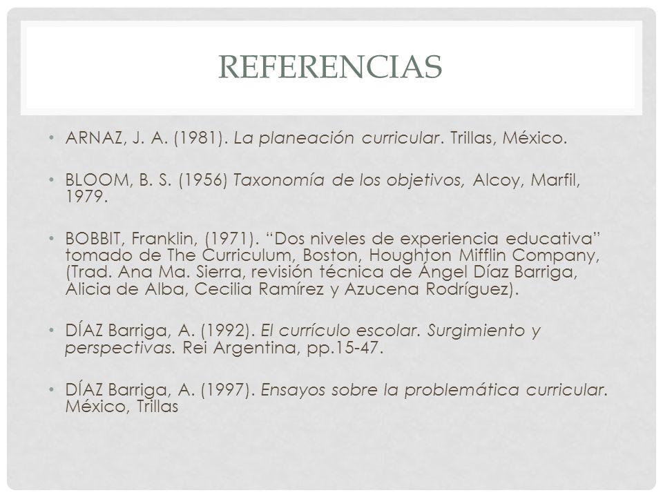 Referencias ARNAZ, J. A. (1981). La planeación curricular. Trillas, México. BLOOM, B. S. (1956) Taxonomía de los objetivos, Alcoy, Marfil, 1979.