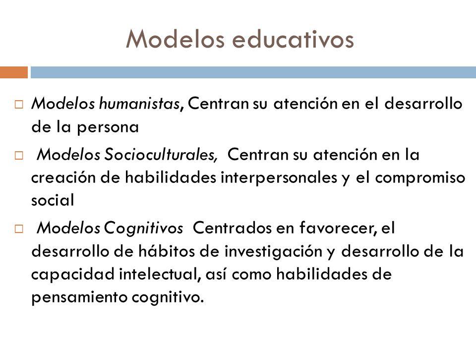 Modelos educativos Modelos humanistas, Centran su atención en el desarrollo de la persona.