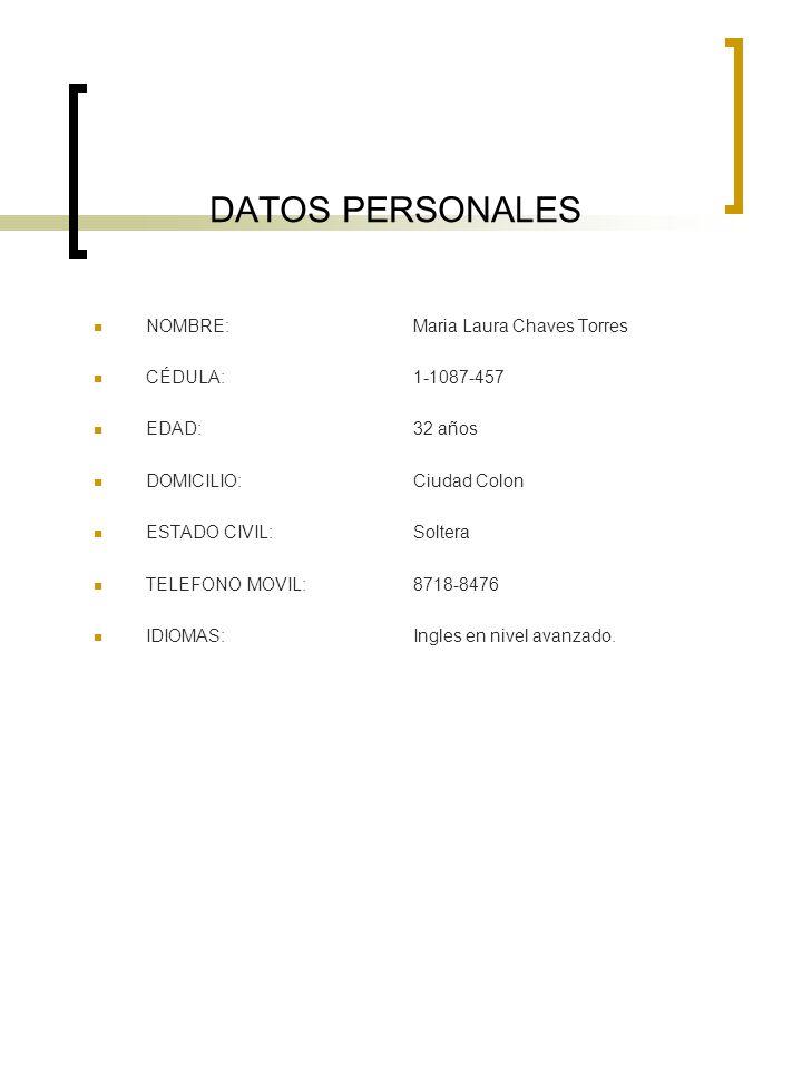 DATOS PERSONALES NOMBRE: Maria Laura Chaves Torres CÉDULA: 1-1087-457