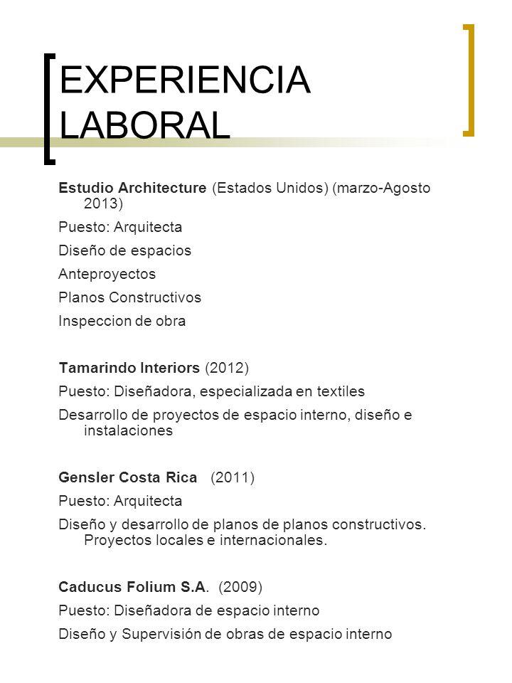 EXPERIENCIA LABORALEstudio Architecture (Estados Unidos) (marzo-Agosto 2013) Puesto: Arquitecta. Diseño de espacios.