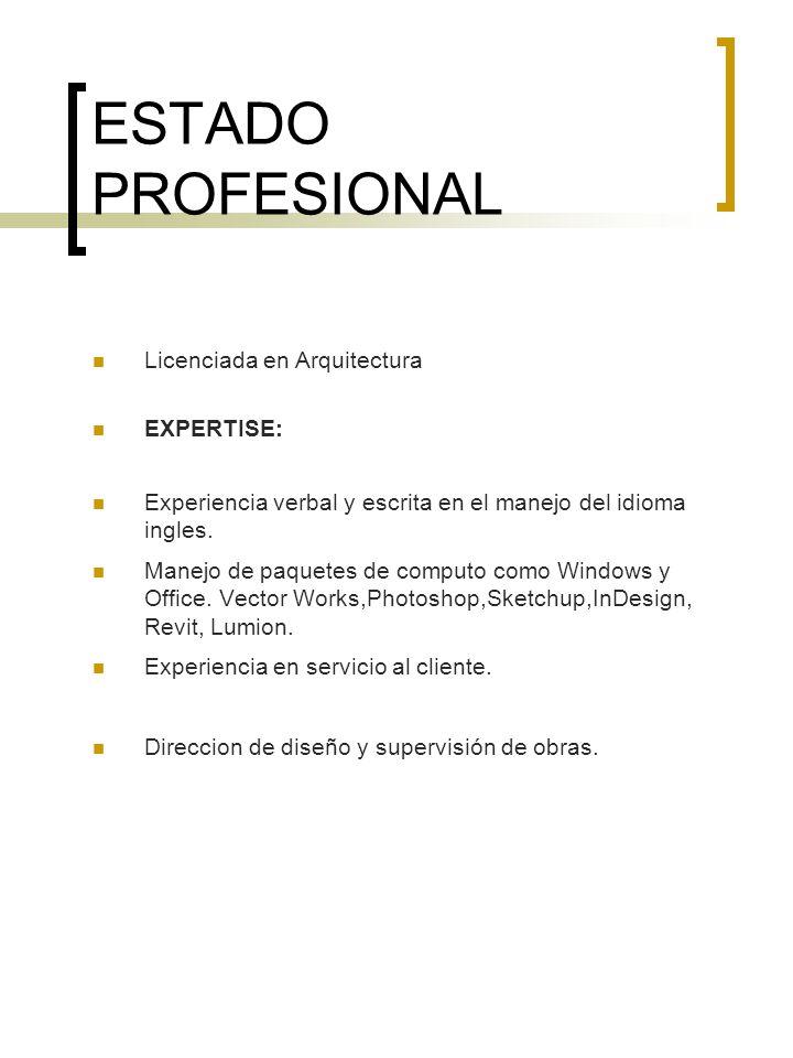 ESTADO PROFESIONAL Licenciada en Arquitectura EXPERTISE: