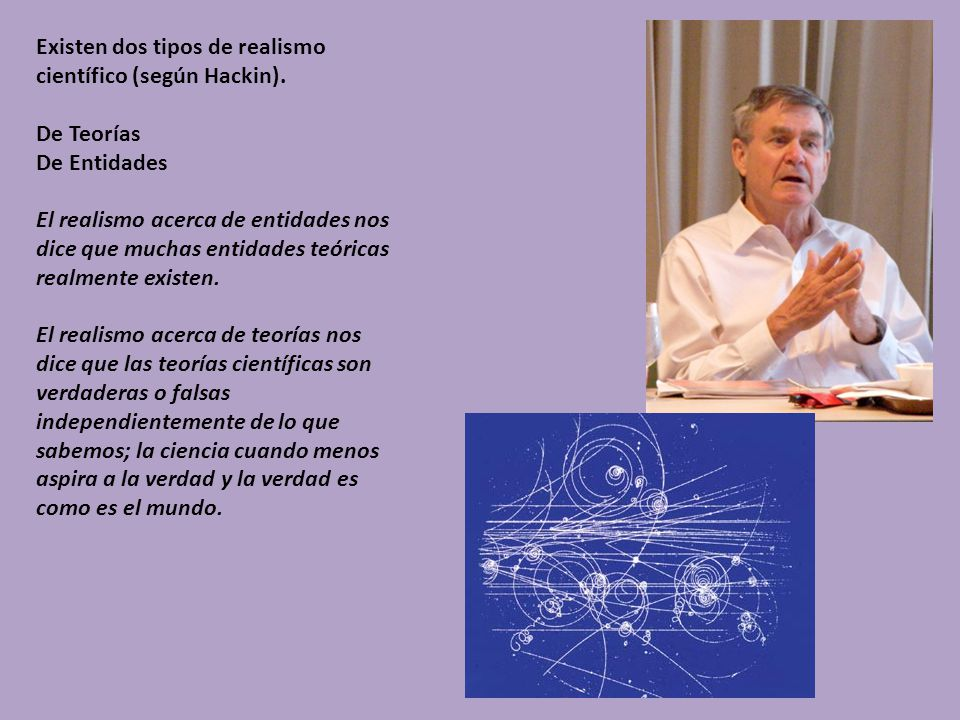 Existen dos tipos de realismo científico (según Hackin).
