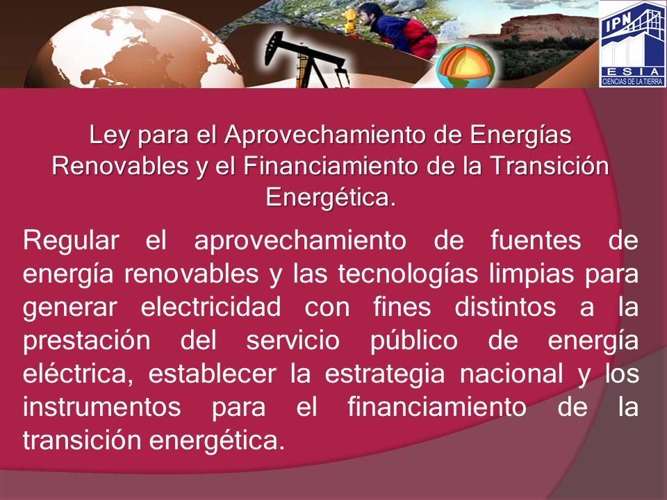 Ley para el Aprovechamiento de Energías Renovables y el Financiamiento de la Transición Energética.
