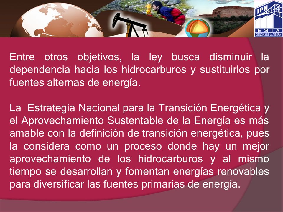 Entre otros objetivos, la ley busca disminuir la dependencia hacia los hidrocarburos y sustituirlos por fuentes alternas de energía.