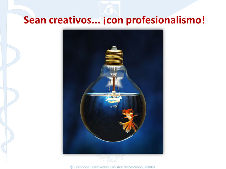 Sean creativos... ¡con profesionalismo!