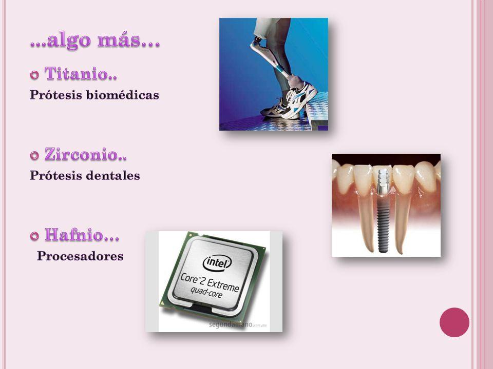...algo más… Titanio.. Zirconio.. Hafnio… Prótesis biomédicas