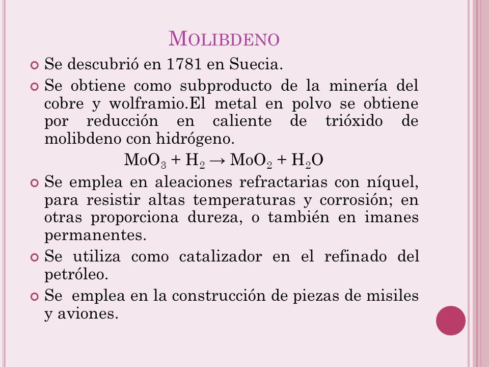 Molibdeno Se descubrió en 1781 en Suecia.