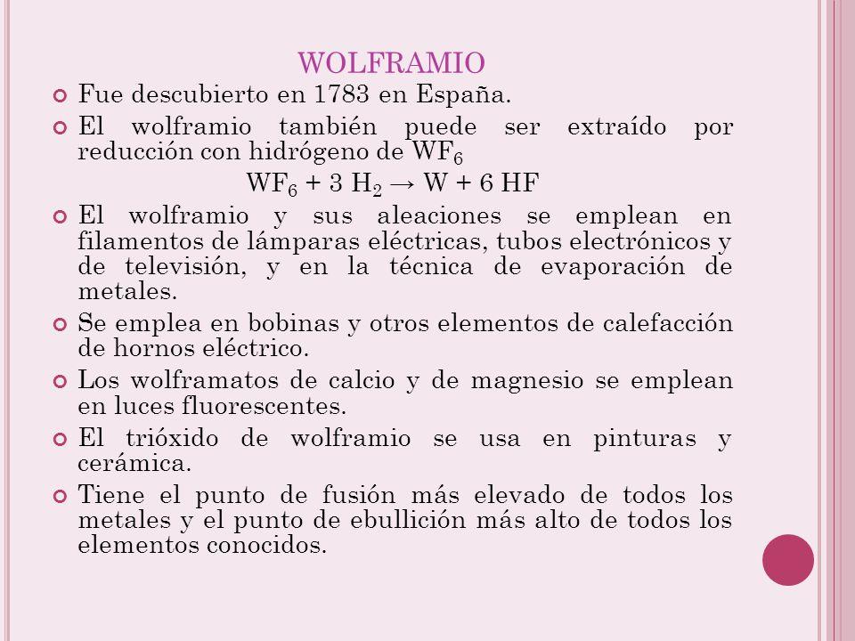 wolframio Fue descubierto en 1783 en España.