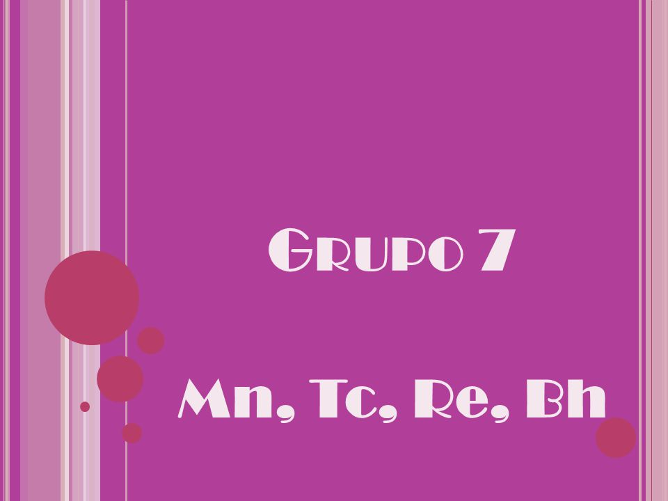 Grupo 7 Mn, Tc, Re, Bh