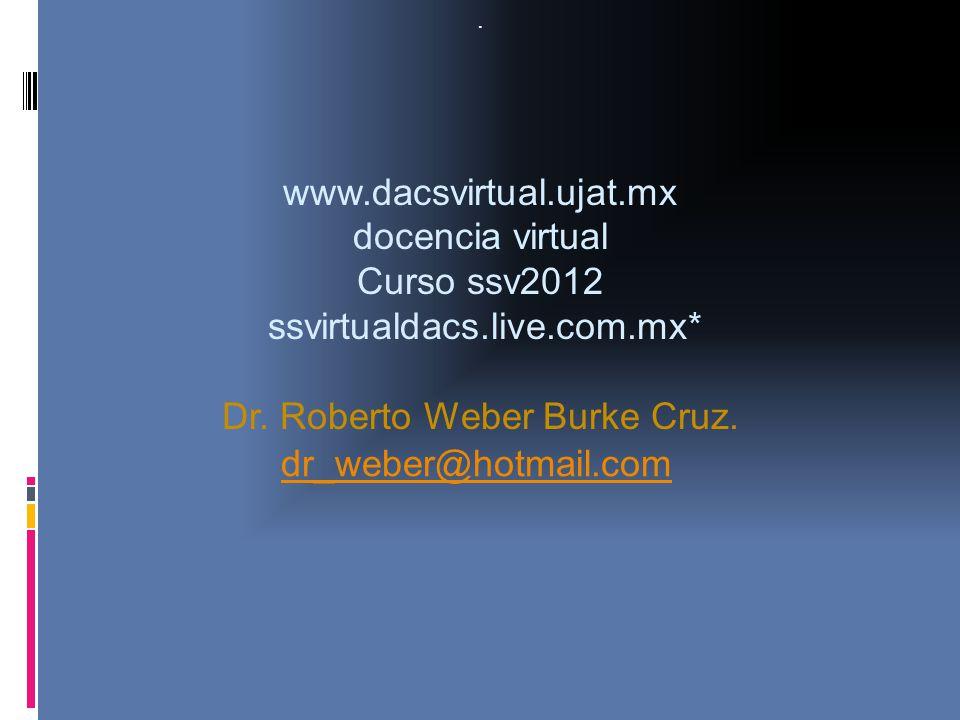 ssvirtualdacs.live.com.mx* Dr. Roberto Weber Burke Cruz.