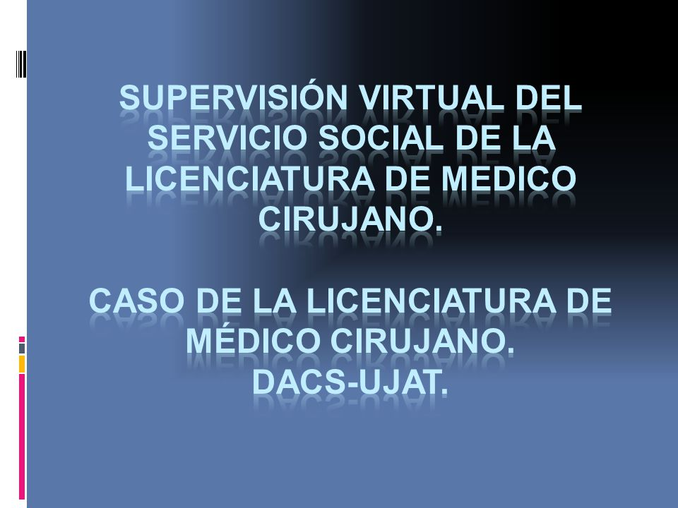 Supervisión virtual del servicio SOCIAL de la licenciatura DE medico cirujano.