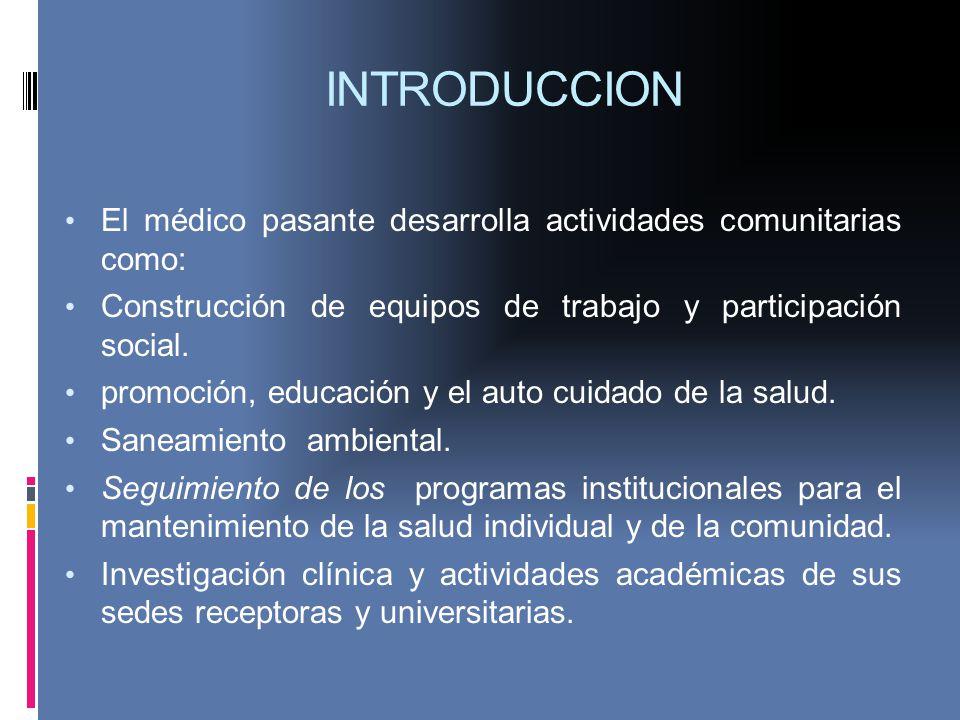 INTRODUCCION El médico pasante desarrolla actividades comunitarias como: Construcción de equipos de trabajo y participación social.