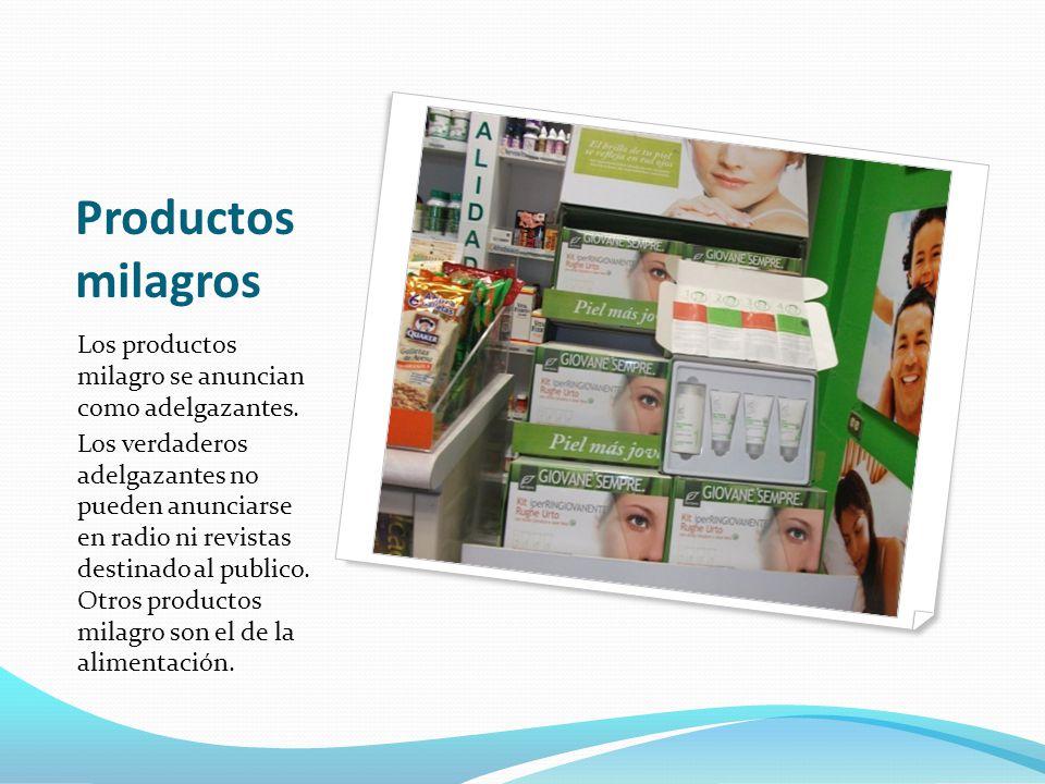 Productos milagros Los productos milagro se anuncian como adelgazantes.