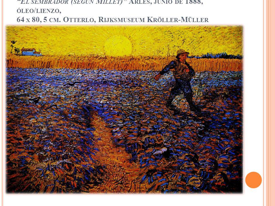 El sembrador (según Millet) Arles, junio de 1888, óleo/lienzo, 64 x 80, 5 cm.