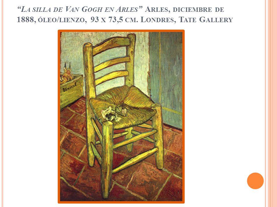 La silla de Van Gogh en Arles Arles, diciembre de 1888, óleo/lienzo, 93 x 73,5 cm.