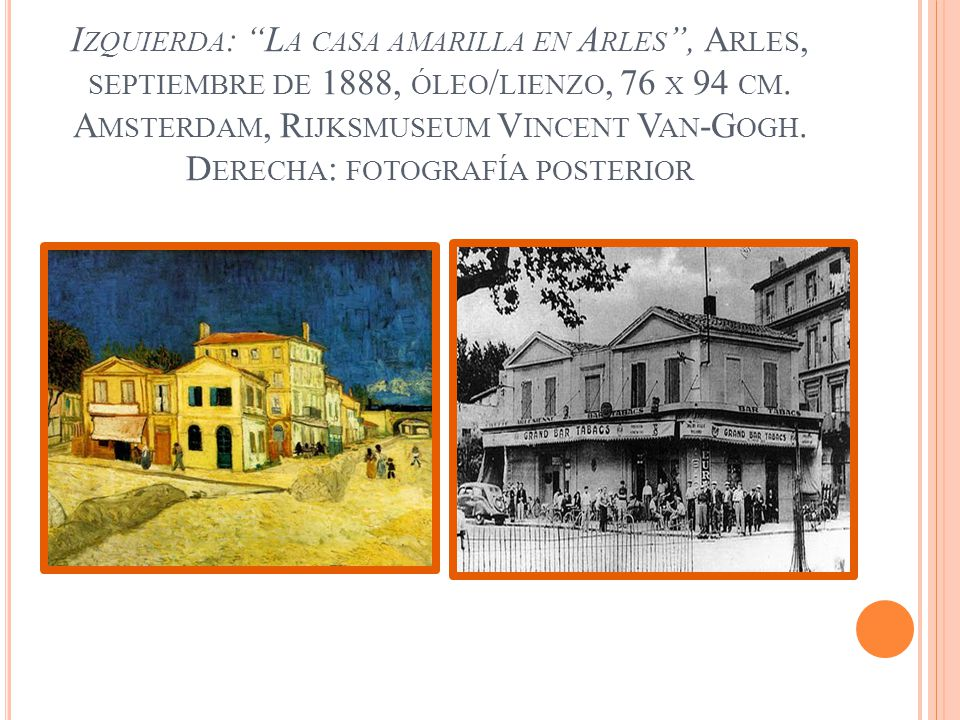 Izquierda: La casa amarilla en Arles , Arles, septiembre de 1888, óleo/lienzo, 76 x 94 cm.